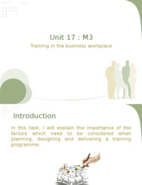 PRESENTATION: Unit 17 -M3: explain the importance of the factors which need to be considered when planning, designing and delivering a training programme