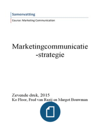 SUMMARY: Samenvatting Marketingcommunicatiestrategie, 7e druk 2015, Ko Floor, Fred Van Raaij