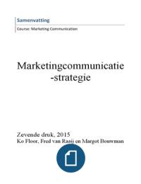 SAMENVATTING: Samenvatting Marketingcommunicatiestrategie, 7e druk 2015, Ko Floor, Fred Van Raaij