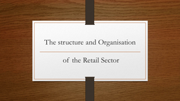 ESSAY: Business Unit 29, Understanding Retailing P1 (Describe the structure and organisation of the retail sector.)