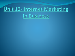 unit 12 internet marketing Internet marketing is sometimes treated as a separate type of marketing but, in  this unit, learners will find that the underpinning marketing principles remain the.