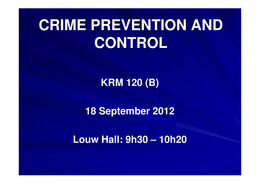 LECTURE NOTES: Crime Prevention and Control (KRM120B) - Class Slides