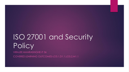 PRESENTATION: IT Security Management Assignment-Presentation 1-ISO 27001 and Security Policy