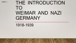 PRESENTATION: Weimar and Nazi Germany