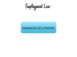 LECTURE NOTES: Employment law - employee status - categories of a worker